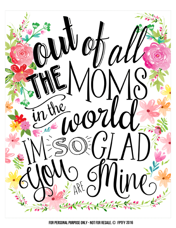Out of All the Moms in the World Printable + 25 Free Mother's Day Printables - Beautiful and easy gift ideas to honor the women who make the world go round!