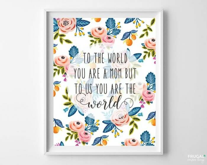 You Are the World Mother's Day Printable + 25 Free Mother's Day Printables – Beautiful and easy gift ideas to honor the women who make the world go round!