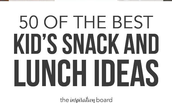 50 of the best kids' snack and lunch ideas